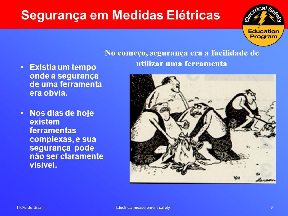 Fluke do Brasil Electrical measurement safety 6 Segurança em Medidas Elétricas Existia um tempo onde a segurança de uma ferramenta era obvia. Nos dias