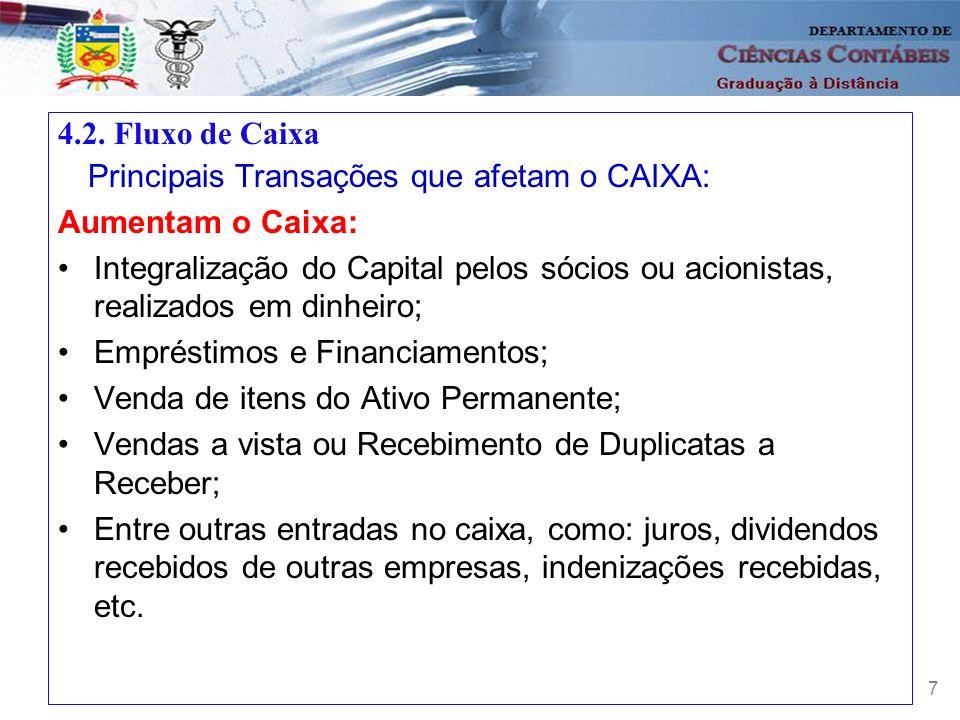 7 4.2. Fluxo de Caixa Principais Transações que afetam o CAIXA: Aumentam o Caixa: Integralização do Capital pelos sócios ou acionistas, realizados em