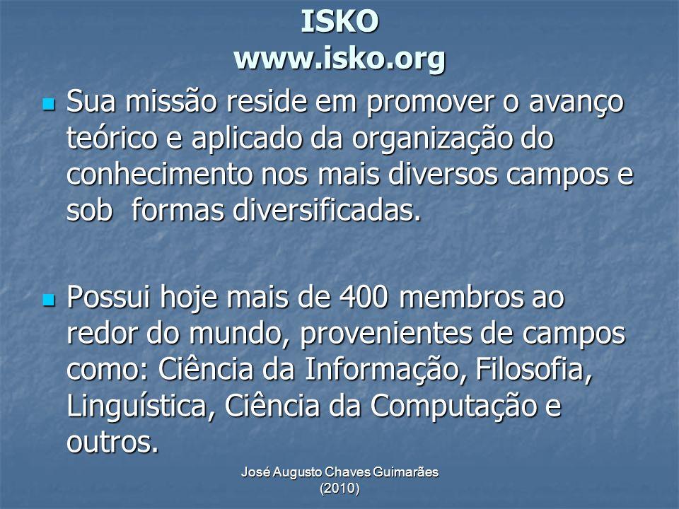 José Augusto Chaves Guimarães (2010) ISKO www.isko.org Sua missão reside em promover o avanço teórico e aplicado da organização do conhecimento nos ma