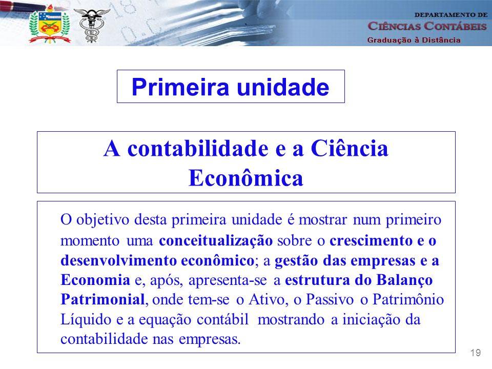 20 A contabilidade e a Ciência Econômica 1.1O crescimento e o desenvolvimento econômico A Contabilidade está ligada ao desenvolvimento econômico como uma forma de mensurá-lo, quando, a partir das informações por ela geradas, serão obtidos os números da economia num determinado momento.