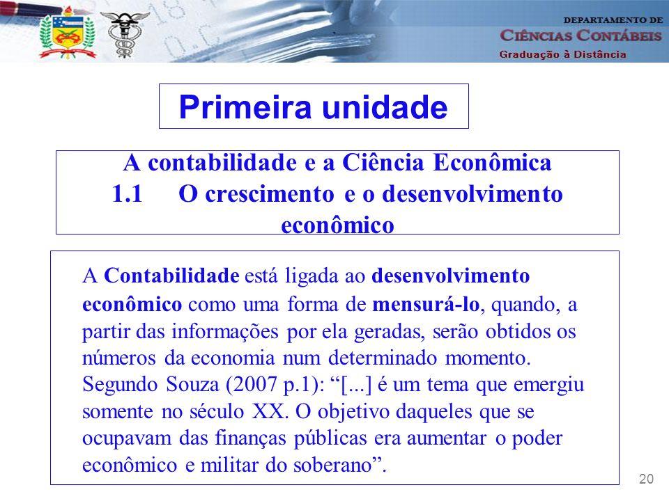 21 A contabilidade e a Ciência Econômica 1.2A gestão das empresas e a Economia As empresas de um modo geral têm sua função social na sociedade.