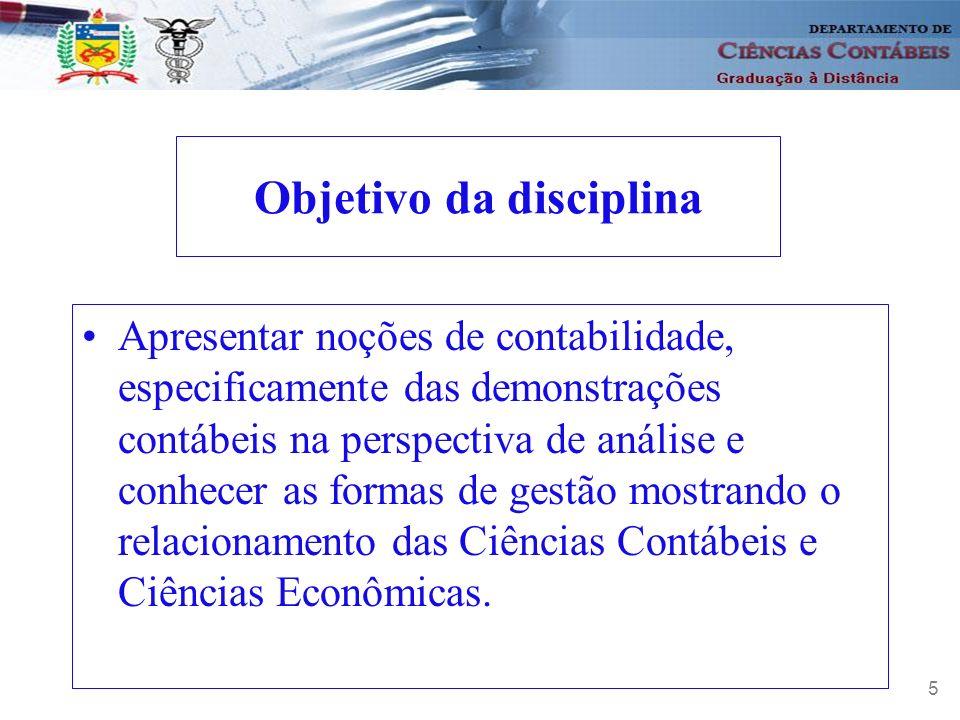 Objetivos de Aprendizado para os Alunos 6 Conceituar e evidenciar os grupos de contas do Balanço Patrimonial e a Demonstração de Resultado (DRE), na sua forma dedutiva; Mostrar a Demonstração de Lucros e Prejuízos Acumulados (DLPA) como instrumento de integração entre o BP e DRE; Explicar a Demonstração de Origens e Aplicações de Recursos (DOAR), especificando origens e aplicações de recursos;