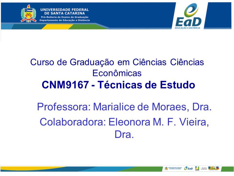 Curso de Graduação em Ciências Ciências Econômicas CNM9167 - Técnicas de Estudo Professora: Marialice de Moraes, Dra. Colaboradora: Eleonora M. F. Vie