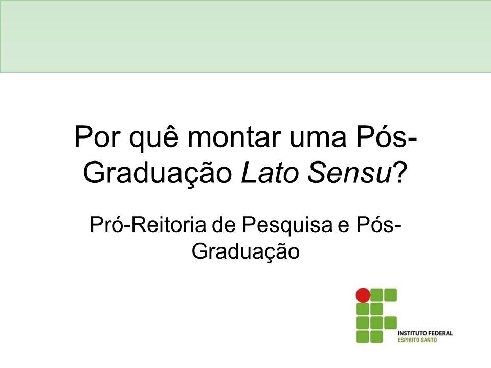 Por quê montar uma Pós- Graduação Lato Sensu? Pró-Reitoria de Pesquisa e Pós- Graduação