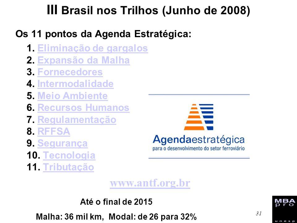 31 III Brasil nos Trilhos (Junho de 2008) Os 11 pontos da Agenda Estratégica: 1. Eliminação de gargalos 2. Expansão da Malha 3. Fornecedores 4. Interm