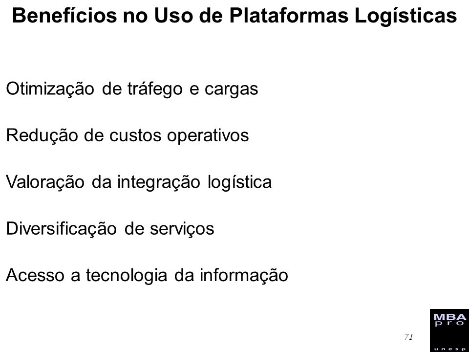71 Otimização de tráfego e cargas Redução de custos operativos Valoração da integração logística Diversificação de serviços Acesso a tecnologia da inf