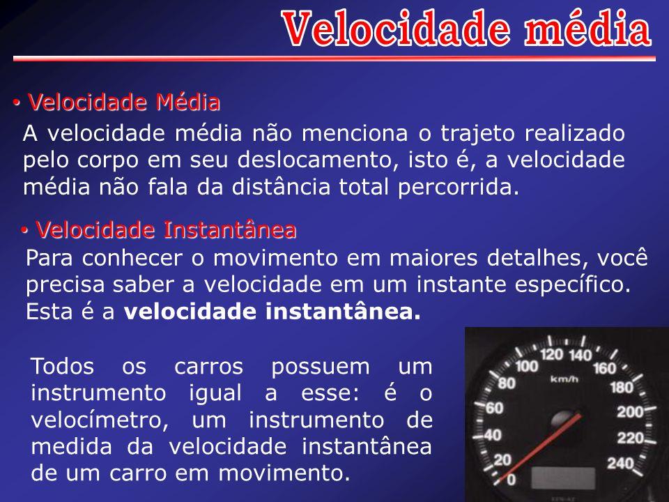 A velocidade média não menciona o trajeto realizado pelo corpo em seu deslocamento, isto é, a velocidade média não fala da distância total percorrida.