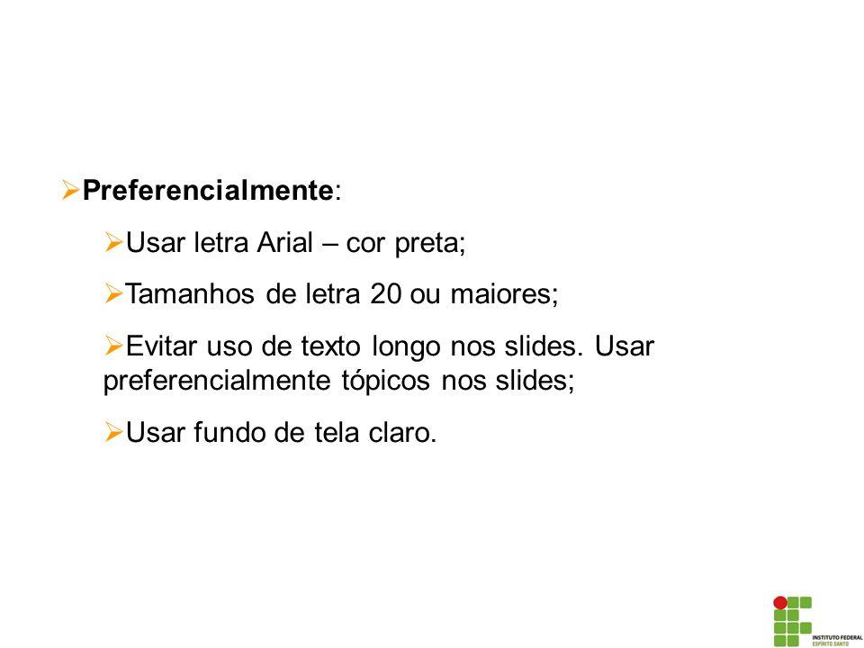 Título do slide ( arial, cor branca) Preferencialmente: Usar letra Arial – cor preta; Tamanhos de letra 20 ou maiores; Evitar uso de texto longo nos s
