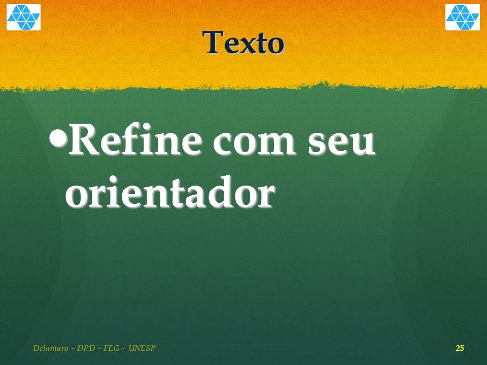 Texto Refine com seu orientador Refine com seu orientador 25 Delamaro – DPD – FEG - UNESP
