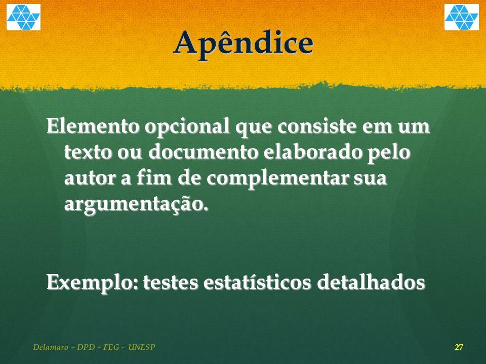 Apêndice Elemento opcional que consiste em um texto ou documento elaborado pelo autor a fim de complementar sua argumentação.
