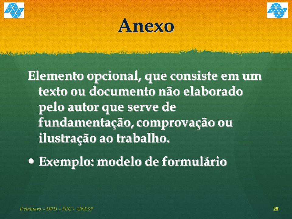 Anexo Elemento opcional, que consiste em um texto ou documento não elaborado pelo autor que serve de fundamentação, comprovação ou ilustração ao trabalho.