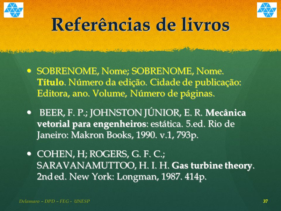 Referências de livros SOBRENOME, Nome; SOBRENOME, Nome.