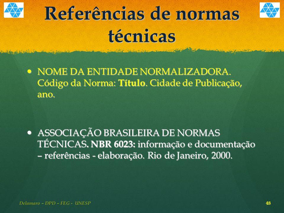 Referências de normas técnicas NOME DA ENTIDADE NORMALIZADORA.