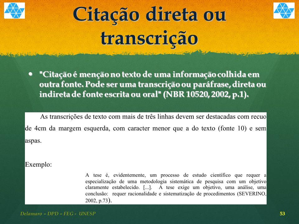 Citação direta ou transcrição Citação é menção no texto de uma informação colhida em outra fonte.