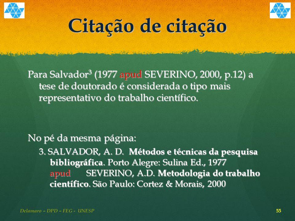 Citação de citação Para Salvador 3 (1977 apud SEVERINO, 2000, p.12) a tese de doutorado é considerada o tipo mais representativo do trabalho científico.