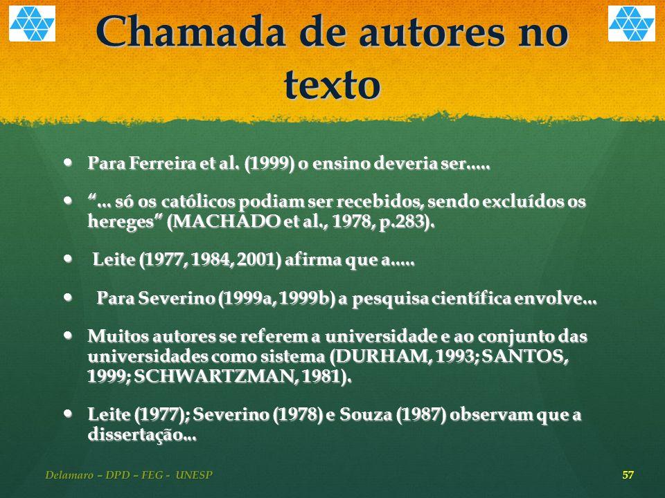 Chamada de autores no texto Para Ferreira et al.(1999) o ensino deveria ser.....