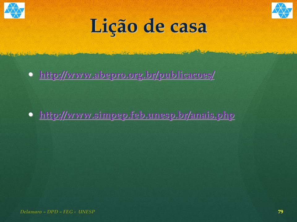 Lição de casa http://www.abepro.org.br/publicacoes/ http://www.abepro.org.br/publicacoes/ http://www.abepro.org.br/publicacoes/ http://www.simpep.feb.unesp.br/anais.php http://www.simpep.feb.unesp.br/anais.php http://www.simpep.feb.unesp.br/anais.php Delamaro – DPD – FEG - UNESP 79