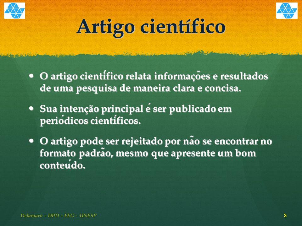 Artigo científico O artigo cientifico relata informac ̧ o ̃ es e resultados de uma pesquisa de maneira clara e concisa.