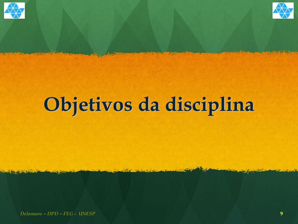 Objetivos da disciplina Delamaro – DPD – FEG - UNESP 9