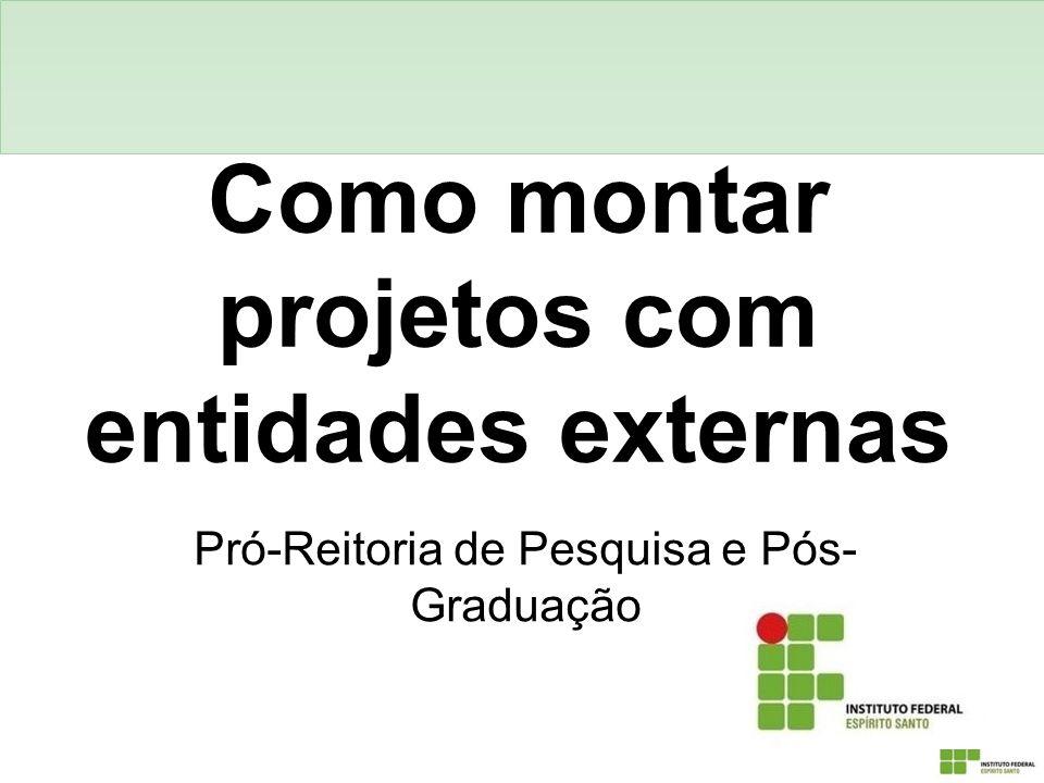 Como montar projetos com entidades externas Pró-Reitoria de Pesquisa e Pós- Graduação
