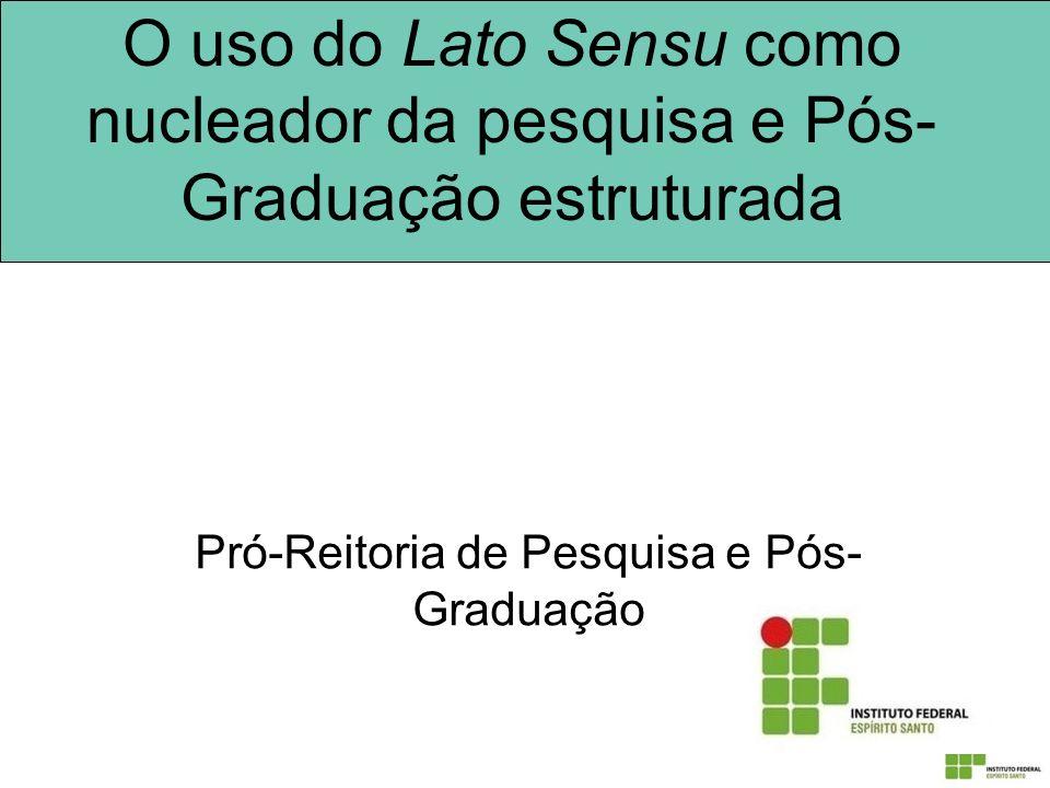 O uso do Lato Sensu como nucleador da pesquisa e Pós- Graduação estruturada Pró-Reitoria de Pesquisa e Pós- Graduação