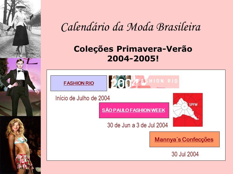 Calendário da Moda Brasileira FASHION RIO SÃO PAULO FASHION WEEK Mannya´s Confecções Coleções Primavera-Verão 2004-2005! 30 de Jun a 3 de Jul 2004 30