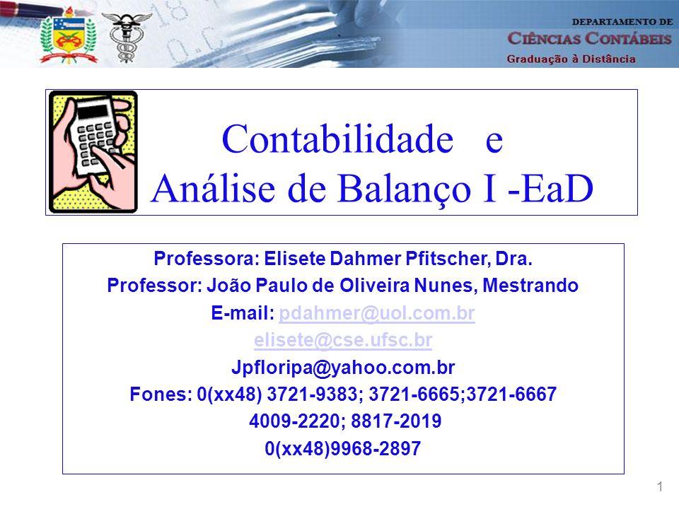 1 Contabilidade e Análise de Balanço I -EaD Professora: Elisete Dahmer Pfitscher, Dra. Professor: João Paulo de Oliveira Nunes, Mestrando E-mail: pdah