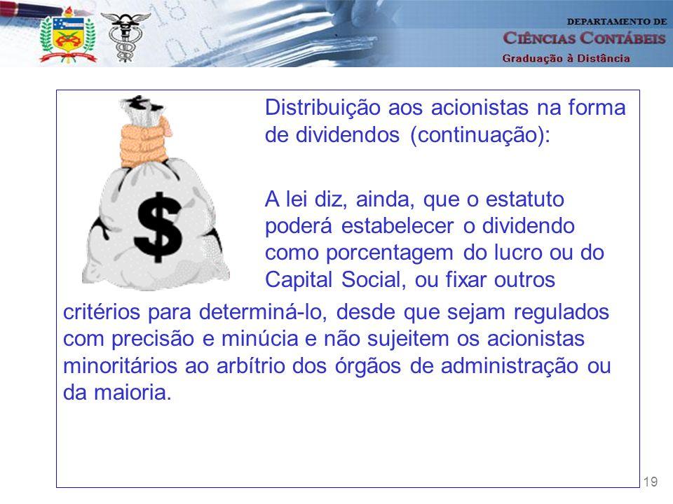 19 Distribuição aos acionistas na forma de dividendos (continuação): A lei diz, ainda, que o estatuto poderá estabelecer o dividendo como porcentagem