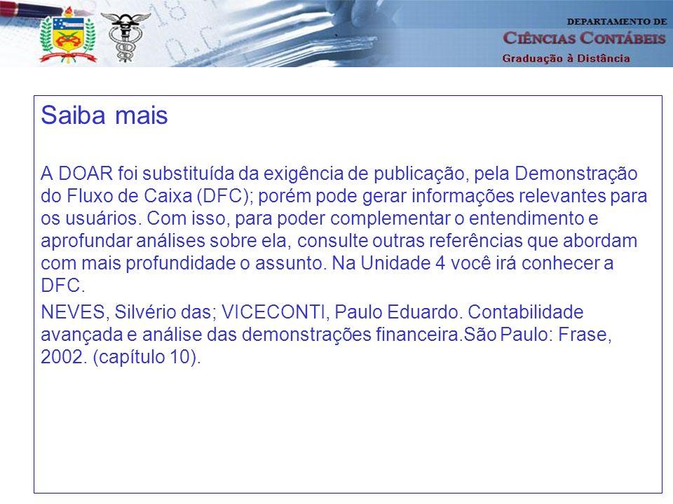 40 Saiba mais A DOAR foi substituída da exigência de publicação, pela Demonstração do Fluxo de Caixa (DFC); porém pode gerar informações relevantes pa