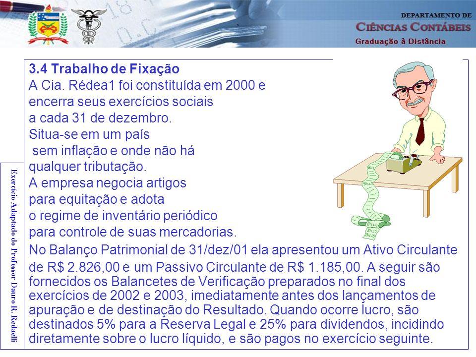 41 3.4 Trabalho de Fixação A Cia. Rédea1 foi constituída em 2000 e encerra seus exercícios sociais a cada 31 de dezembro. Situa-se em um país sem infl