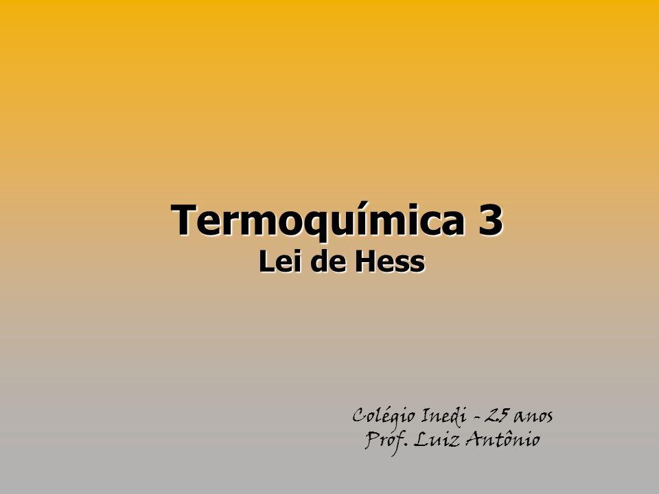 Termoquímica 3 Lei de Hess Lei de Hess Colégio Inedi - 25 anos Prof. Luiz Antônio