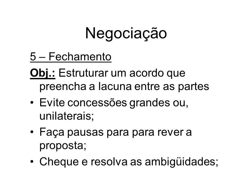 Negociação 5 – Fechamento Obj.: Estruturar um acordo que preencha a lacuna entre as partes Evite concessões grandes ou, unilaterais; Faça pausas para