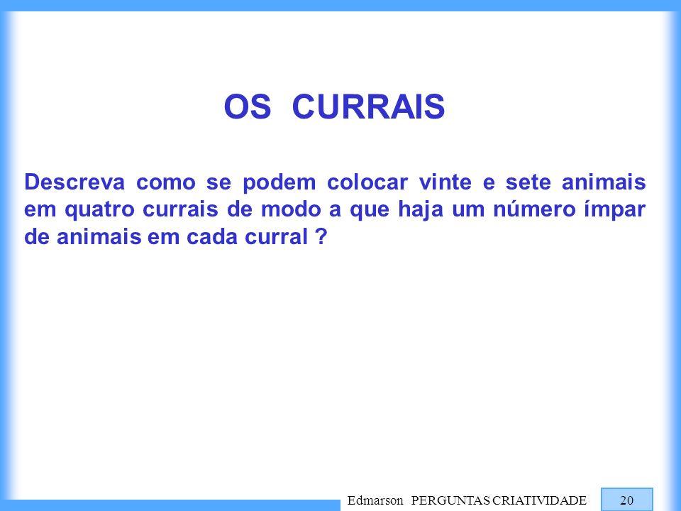 Edmarson PERGUNTAS CRIATIVIDADE 20 OS CURRAIS Descreva como se podem colocar vinte e sete animais em quatro currais de modo a que haja um número ímpar