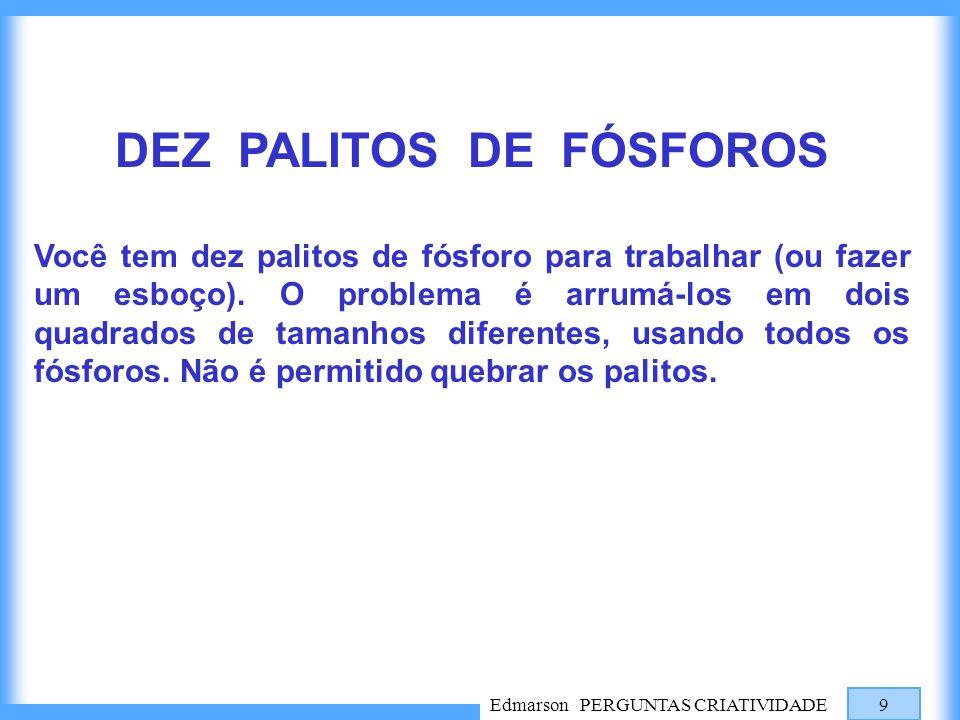 Edmarson PERGUNTAS CRIATIVIDADE 10 SEIS PALITOS DE FÓSFOROS (1) Você tem seis palitos de fósforo para trabalhar (ou fazer um esboço).