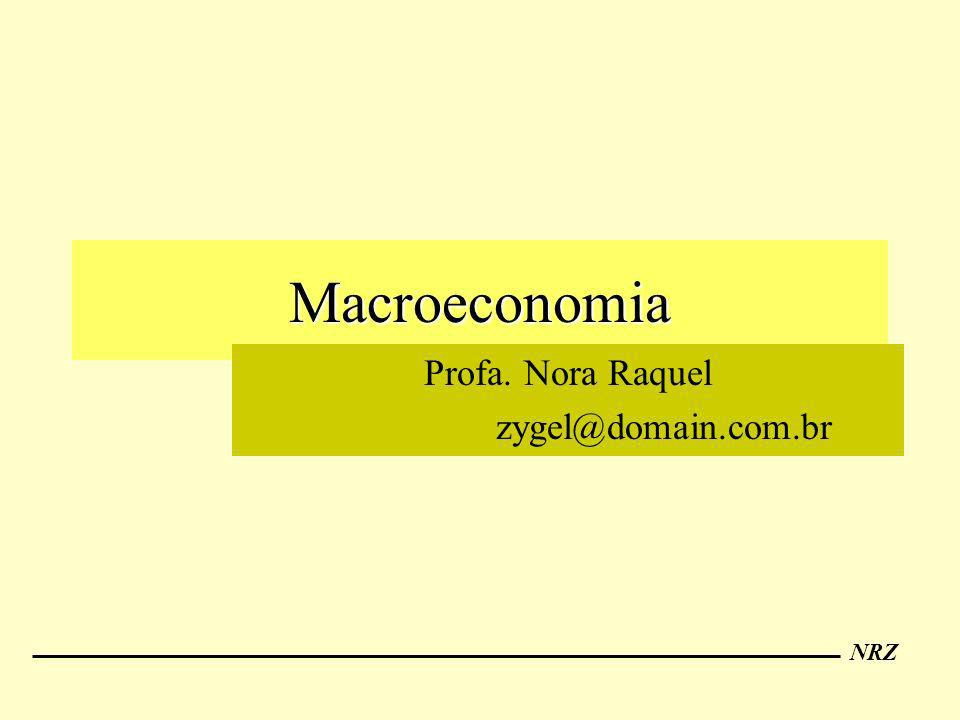 NRZ Macroeconomia Profa. Nora Raquel zygel@domain.com.br