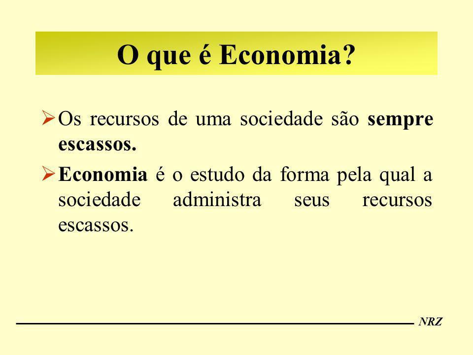 NRZ O que é Economia? Os recursos de uma sociedade são sempre escassos. Economia é o estudo da forma pela qual a sociedade administra seus recursos es
