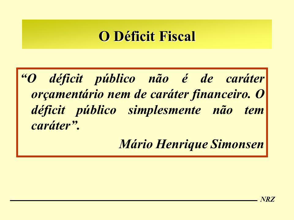 NRZ O Déficit Fiscal O déficit público não é de caráter orçamentário nem de caráter financeiro. O déficit público simplesmente não tem caráter. Mário