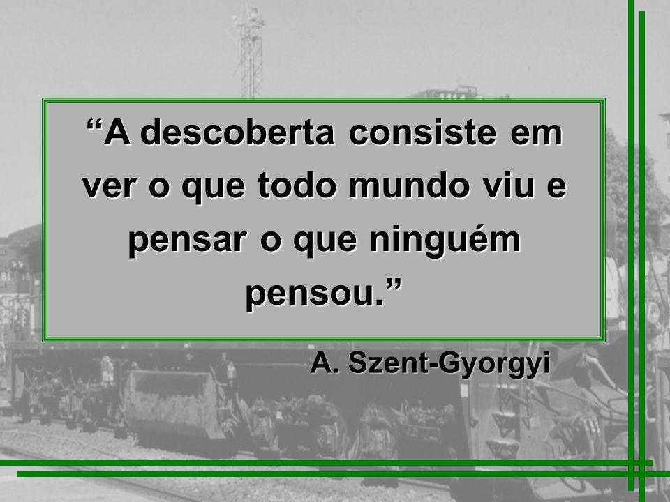A descoberta consiste em ver o que todo mundo viu e pensar o que ninguém pensou. A. Szent-Gyorgyi