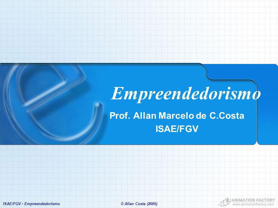 ISAE/FGV - Empreendedorismo© Allan Costa (2005) 7 – Estratégia de Negócio Declaração de Visão e Missão do Negócio Análise do Ambiente Externo (oportunidades e ameaças) Formulação de objetivos e metas Análise do Ambiente Interno (forças e fraquezas) Implementação Feedback e Controle Formulação de estratégia Fonte: Kotler, 1999)