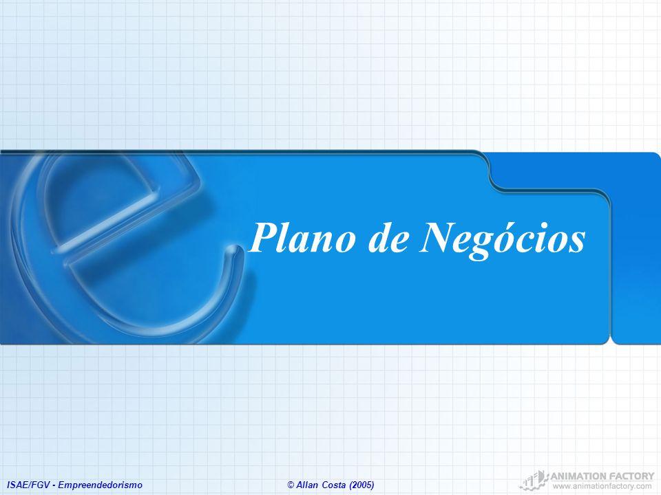 ISAE/FGV - Empreendedorismo© Allan Costa (2005) Plano de Negócios