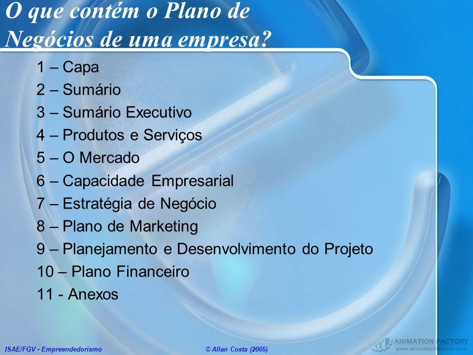 ISAE/FGV - Empreendedorismo© Allan Costa (2005) O que contém o Plano de Negócios de uma empresa? 1 – Capa 2 – Sumário 3 – Sumário Executivo 4 – Produt