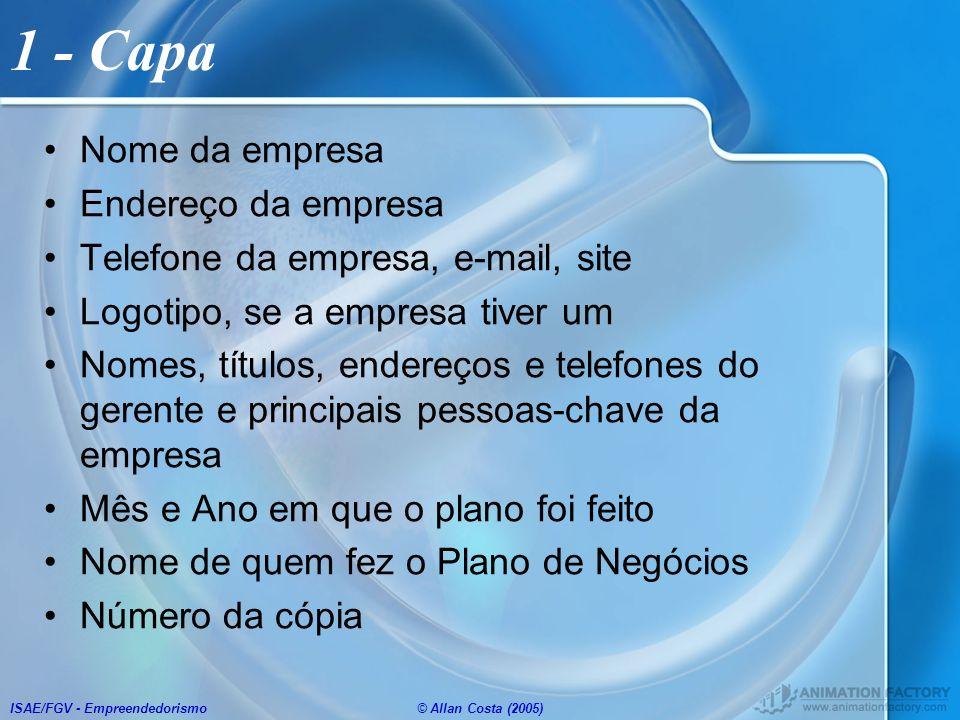 ISAE/FGV - Empreendedorismo© Allan Costa (2005) 1 - Capa Nome da empresa Endereço da empresa Telefone da empresa, e-mail, site Logotipo, se a empresa