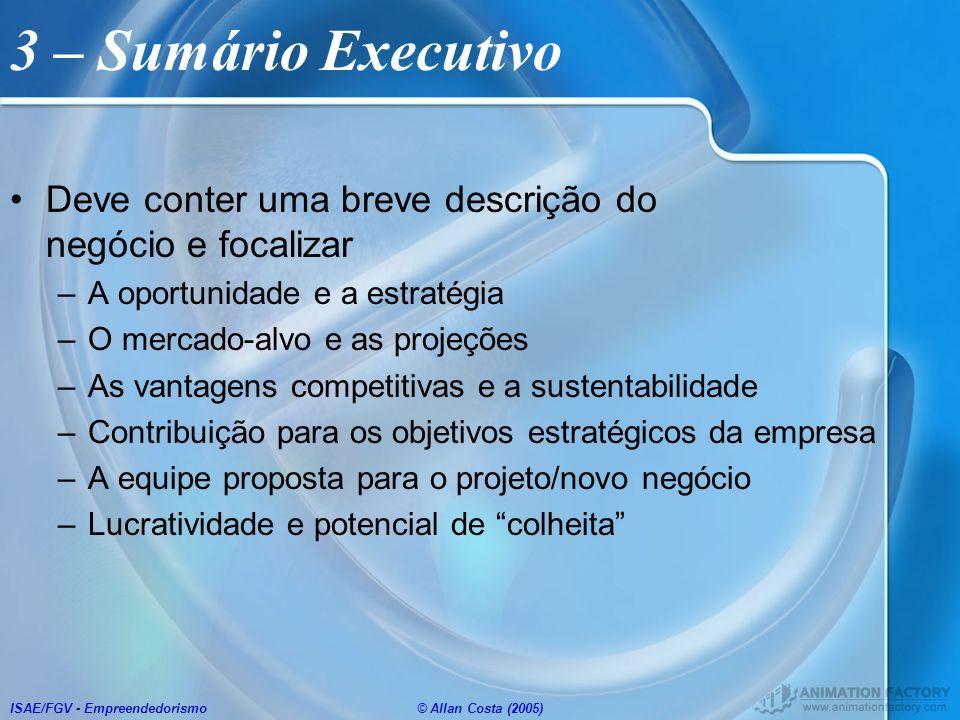 ISAE/FGV - Empreendedorismo© Allan Costa (2005) 3 – Sumário Executivo Deve conter uma breve descrição do negócio e focalizar –A oportunidade e a estra