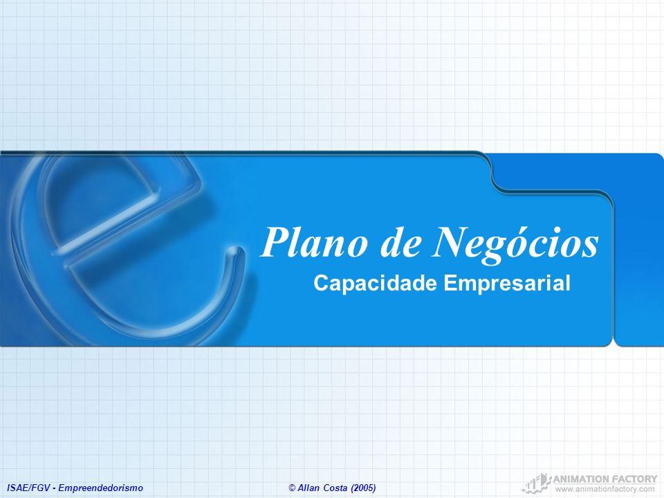 ISAE/FGV - Empreendedorismo© Allan Costa (2005) Plano de Negócios Capacidade Empresarial