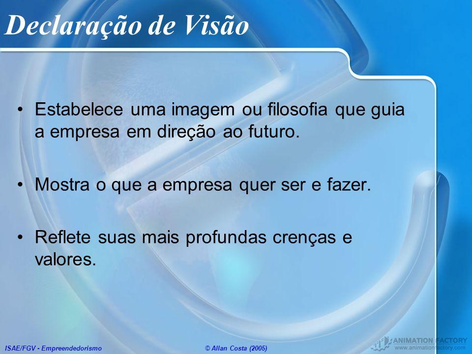 ISAE/FGV - Empreendedorismo© Allan Costa (2005) Declaração de Visão Estabelece uma imagem ou filosofia que guia a empresa em direção ao futuro. Mostra