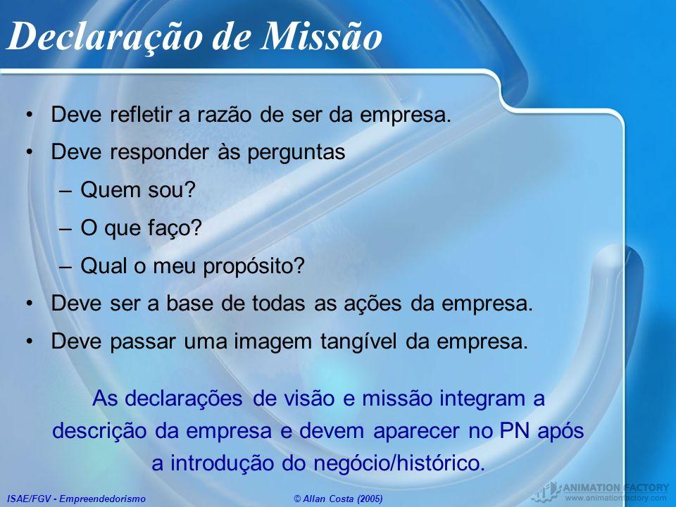 ISAE/FGV - Empreendedorismo© Allan Costa (2005) Declaração de Missão Deve refletir a razão de ser da empresa. Deve responder às perguntas –Quem sou? –