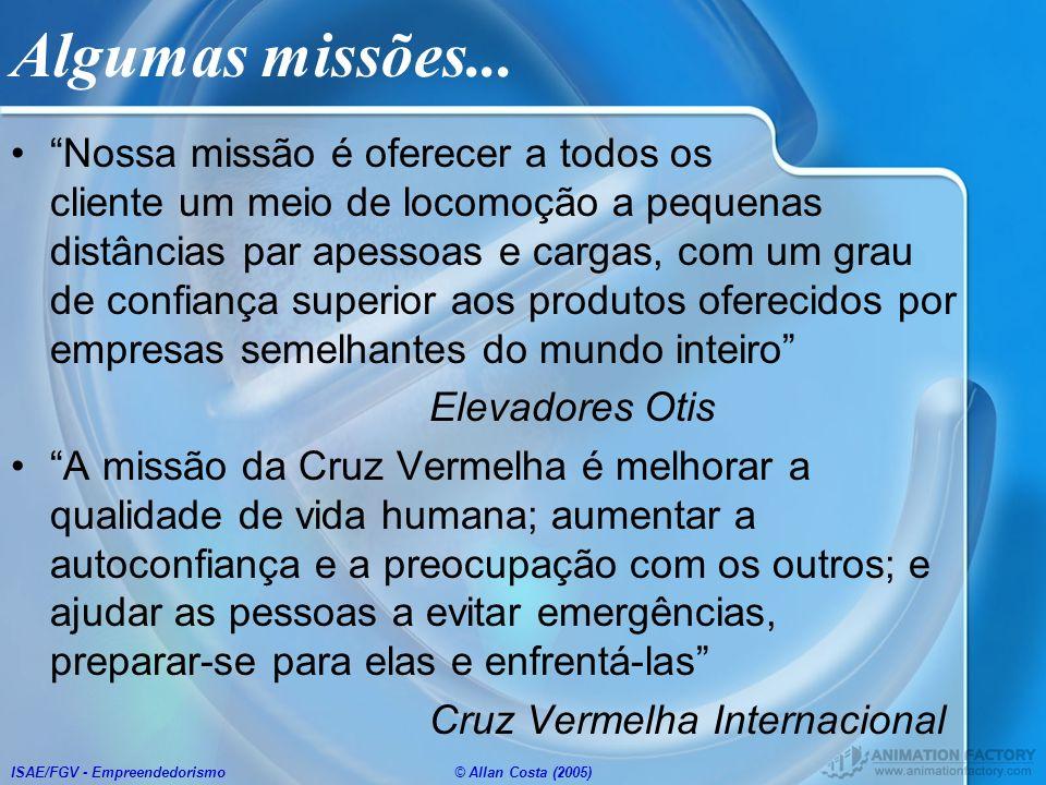 ISAE/FGV - Empreendedorismo© Allan Costa (2005) Algumas missões... Nossa missão é oferecer a todos os cliente um meio de locomoção a pequenas distânci