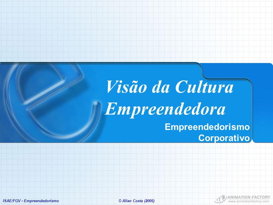 ISAE/FGV - Empreendedorismo© Allan Costa (2005) Visão da Cultura Empreendedora Empreendedorismo Corporativo
