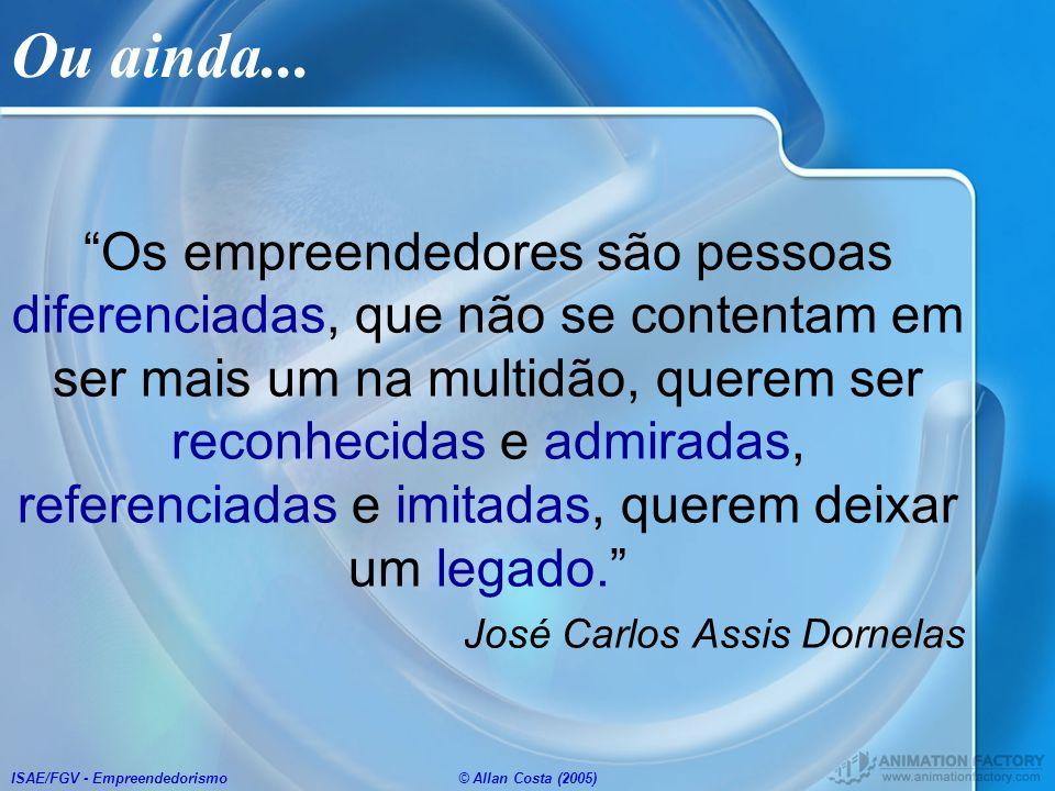 ISAE/FGV - Empreendedorismo© Allan Costa (2005) Ou ainda... Os empreendedores são pessoas diferenciadas, que não se contentam em ser mais um na multid