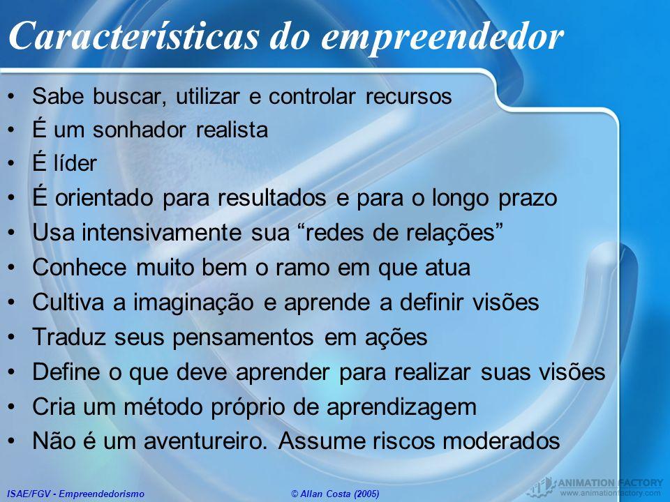 ISAE/FGV - Empreendedorismo© Allan Costa (2005) Características do empreendedor Sabe buscar, utilizar e controlar recursos É um sonhador realista É lí